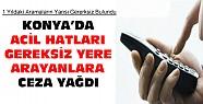 Konya'da Acil Hatları Gereksiz Yere Arayanlara Ceza