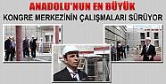 Konya'da Anadolu'nun En Büyük Kongre Merkezinin Çalışmaları Sürüyor