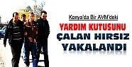 Konya'da AVM'den yardım kutularını çalan kişi yakalandı