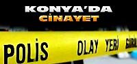 Konya'da baba ve oğlu vurularak öldürüldü