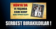 Konya'da Banka Soyan Çocuk ve Abisi Serbest