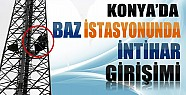 Konya'da Baz İstasyonunda İntihar Girişimi-Hala İkna Edilemedi