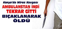 Konya'da Bıçaklı Tüfekli Miras Kavgası:1 Ölü