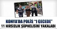 Konya'da Bir Gecede 11 Hırsızlık Şüphelisi Yakalandı