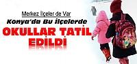 Konya'da Bu Okullar Tatil Edildi