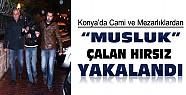 Konya'da Cami ve Mezarlık Hırsızı Yakalandı