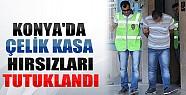Konya'da Çelik Kasa Hırsızları Tutuklandı
