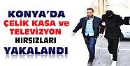 Konya'da çelik kasa ve televizyon hırsızları yakalandı