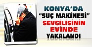Konya'da Cezaevinden Kaçan-12 Suçtan Aranan Şahıs Sevgilisinin Evinde Yakalandı