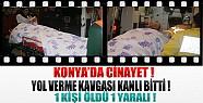 Konya'da Cinayet ! Yol Kavgası Kanlı Bitti