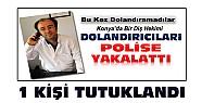 Konya'da diş hekiminin polise yakalattığı dolandırıcılık şüphelilerinden 1'i tutuklandı
