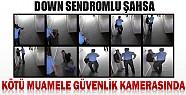 Konya'da Down Sendromlu Şahsa Kötü Muamele Güvenlik Kamerasında