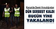 Konya'da Dün Serbest Kalan Hırsız Bugün Yine Yakalandı