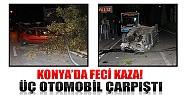 Konya'da Feci Kaza: 3 Otomobil Çarpıştı!