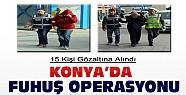 Konya'da fuhuş operasyonu: 15 kişi gözaltına alındı