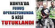 Konya'da Fuhuş Yaptıran Aile Çetesi  Tutuklandı