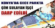 Konya'da Gece Parkta Çim Sulayan İşçi Darp Edildi!