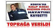Konya'da Hayatını Kaybeden Polis Memuru Toprağa Verildi