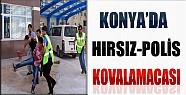 Konya'da Hırsızlar Polise Zor Anlar Yaşattı..!
