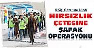 Konya'da hırsızlık çetesine şafak operasyonu: 6 kişi gözaltına alındı