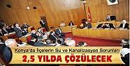Konya'da İlçelerin Su ve Kanalizasyon Sorunu 2,5 Yılda Çözülecek