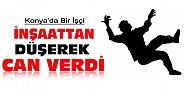 Konya'da inşaatın 12. katından düşen işçi hayatını kaybetti