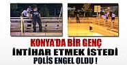 Konya'da İntihar Etmek İsteyen Gence Polis Engel Oldu