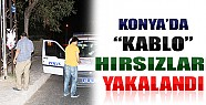 Konya'da Kablo Hırsızları Yakalandı