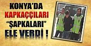 Konya'da Kapkaççıları Örgü Şapkaları Ele Verdi