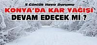 Konya'da Kar Yağışı Sürecek mi? İşte...