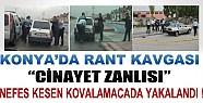 Konya'da Katil Nefes Kesen Kovalamacada Yakalandı !