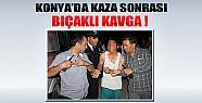 Konya'da Kaza Sonrası Bıçaklı Kavga!