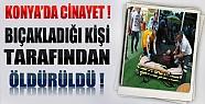Konya'da Kendisini Bıçaklayanı Silahla Öldürdü