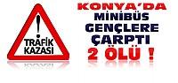 Konya'da Liseli Gençlere Minibüs Çarptı:2 ölü