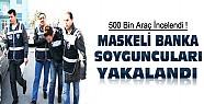 Konya'da Maskeli Banka Soyguncuları 5 Gün Sonrasında Yakalandı