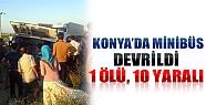 Konya'da Minibüs Devrildi: 1 Ölü, 10 Yaralı!
