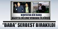 Konya'da Oğlunu Kazayla Öldüren Baba Serbest Bırakıldı