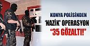 Konya'da Operasyon: 35 Kişi Gözaltında