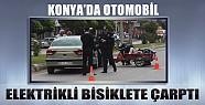 Konya'da Otomobil Elektrikli Bisiklete Çarptı