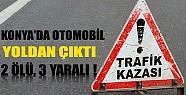 Konya'da Otomobil Yoldan Çıktı : 2 Ölü, 3 Yaralı!