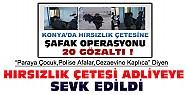 Konya'da Şafak Operasyonuyla Yakalanan Çete Adliyeye Sevk Edildi