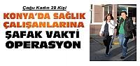 Konya'da Sağlık Çalışanlarına Operasyon