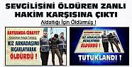 Konya'da Sevgilisini Bıçaklayarak Öldüren Zanlı Hakim Karşısına Çıktı