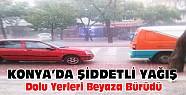 Konya'da şiddetli yağış-Dolu yerleri beyaza bürüdü