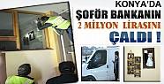 Konya'da Şoför Bankanın 2 Milyon Lirasını Çaldı