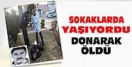Konya'da Sokaklarda Yaşayan Adam Donarak Ölmüş Olarak BUlundu