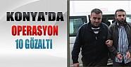 Konya'da Suriye Operasyonu: 10 Gözaltı