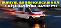 Konya'da Suriyelilerin Kavgası:1 Kişi Öldü