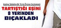 Konya'da Tartıştığı Eşini 8 Yerinden Bıçakladı