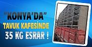 Konya'da Tavuk Kafesinde35 Kg Esrar